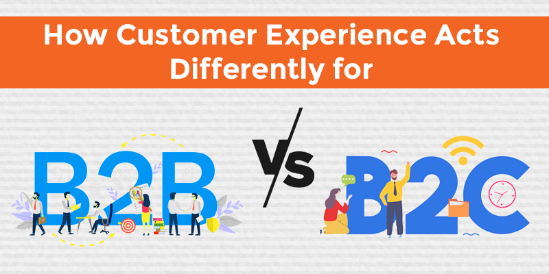 How Customer Experience Acts Differently for B2B vs B2C