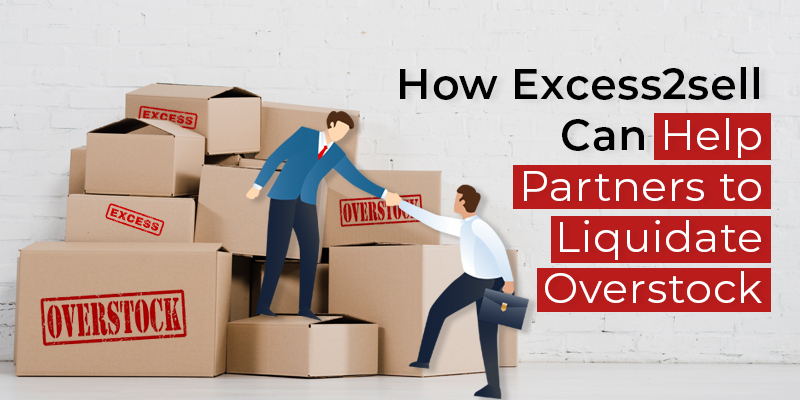 How Excess2sell Can Help Partners to Liquidate Overstock